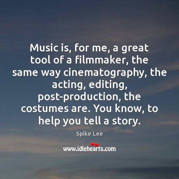 Music is, for me, a great tool of a filmmaker, the same Spike Lee Picture Quote