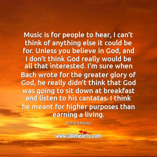 Music is for people to hear, I can't think of anything else Image