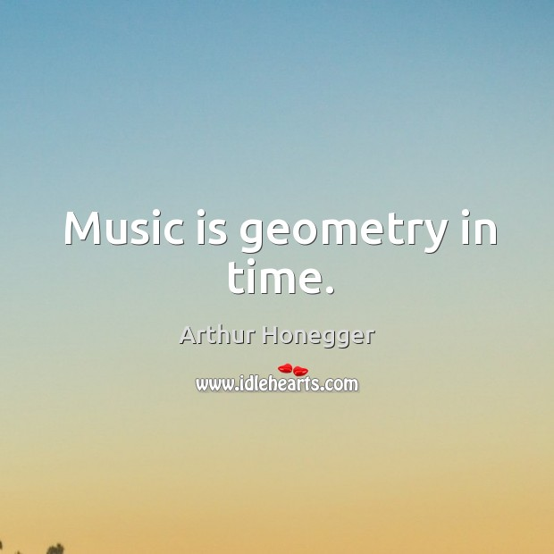 Image, Music is geometry in time.