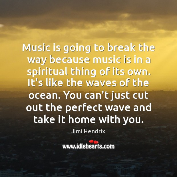 Music is going to break the way because music is in a Jimi Hendrix Picture Quote