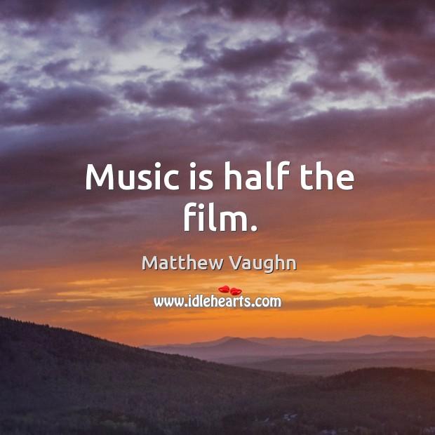 Music is half the film. Matthew Vaughn Picture Quote