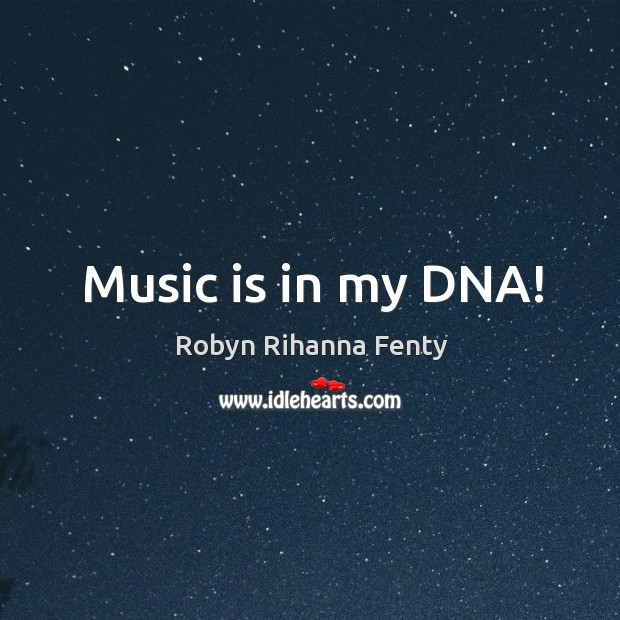 Image, Music is in my dna!