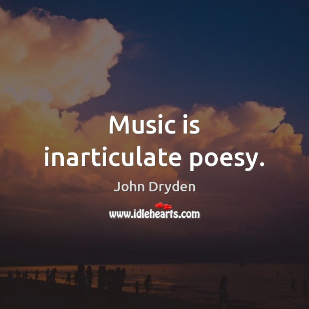 Music is inarticulate poesy. John Dryden Picture Quote