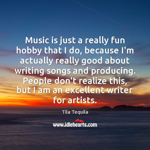 Music is just a really fun hobby that I do, because I'm Image