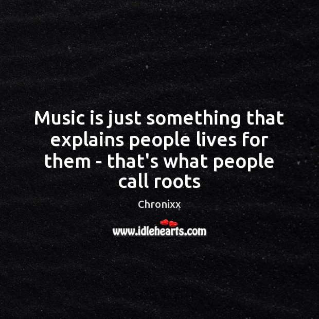 Music is just something that explains people lives for them – that's Image