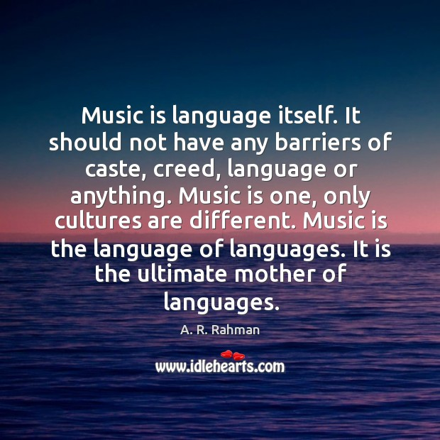 Music is language itself. It should not have any barriers of caste, A. R. Rahman Picture Quote