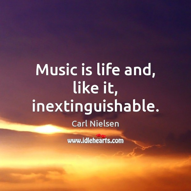 Image, Music is life and, like it, inextinguishable.