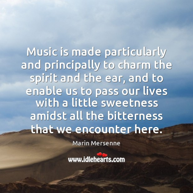 Music is made particularly and principally to charm the spirit and the Marin Mersenne Picture Quote