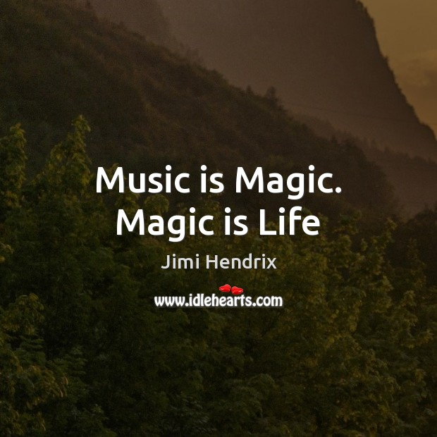 Music is Magic. Magic is Life Jimi Hendrix Picture Quote