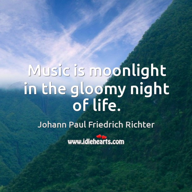 Music is moonlight in the gloomy night of life. Johann Paul Friedrich Richter Picture Quote