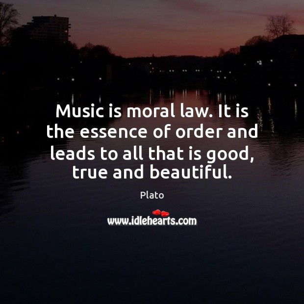 Music is moral law. It is the essence of order and leads Image