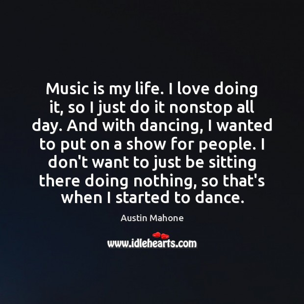 Image, Music is my life. I love doing it, so I just do