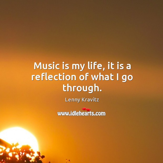 Image, Music is my life, it is a reflection of what I go through.