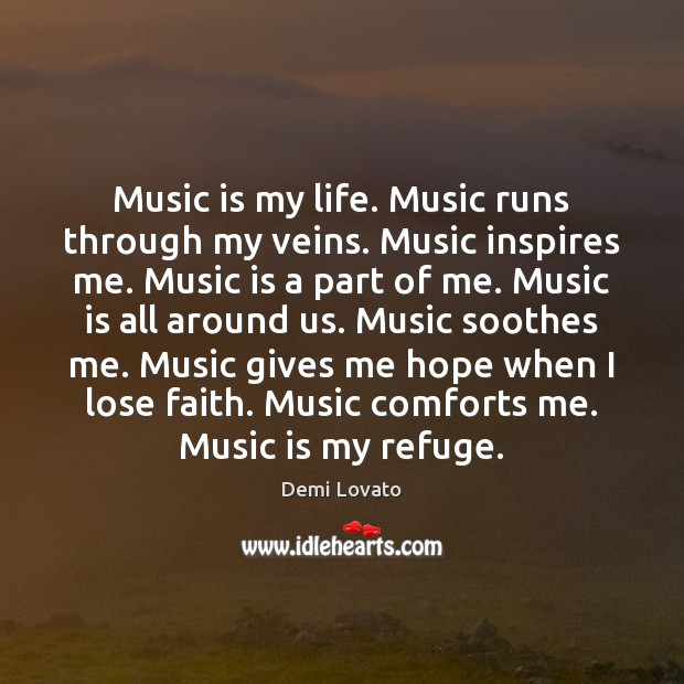 Music is my life. Music runs through my veins. Music inspires me. Demi Lovato Picture Quote