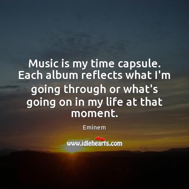 Music is my time capsule. Each album reflects what I'm going through Image