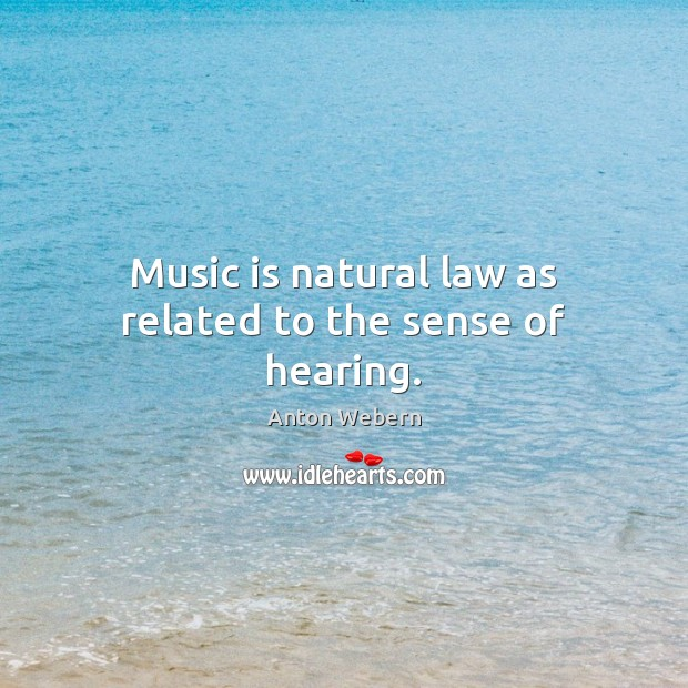 Image, Music is natural law as related to the sense of hearing.