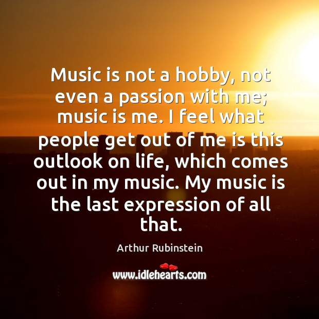 Music is not a hobby, not even a passion with me; music Image