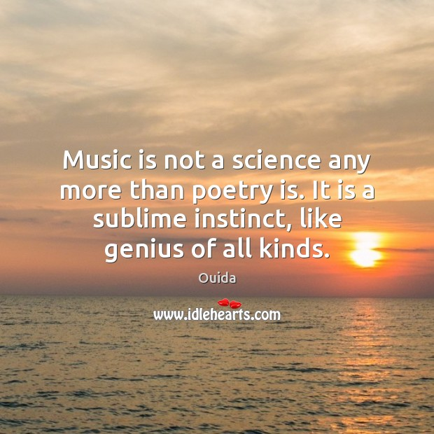 Music is not a science any more than poetry is. It is Ouida Picture Quote