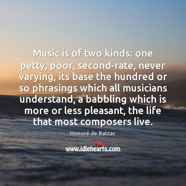 Image, Music is of two kinds: one petty, poor, second-rate, never varying, its