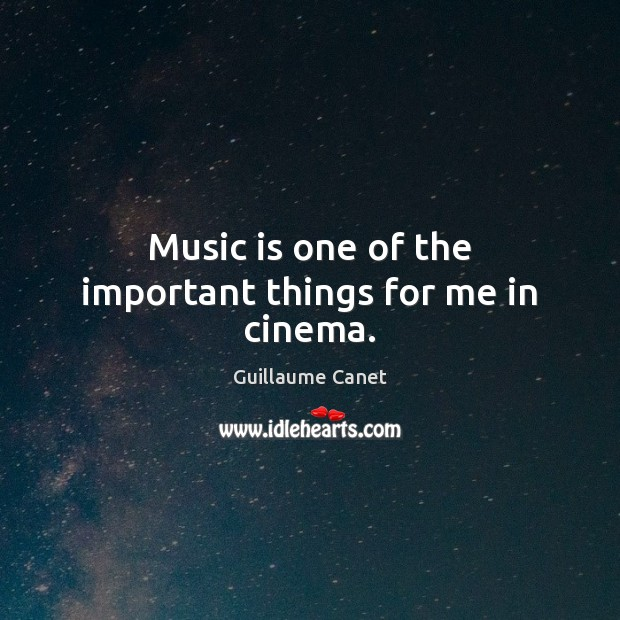 Music is one of the important things for me in cinema. Image