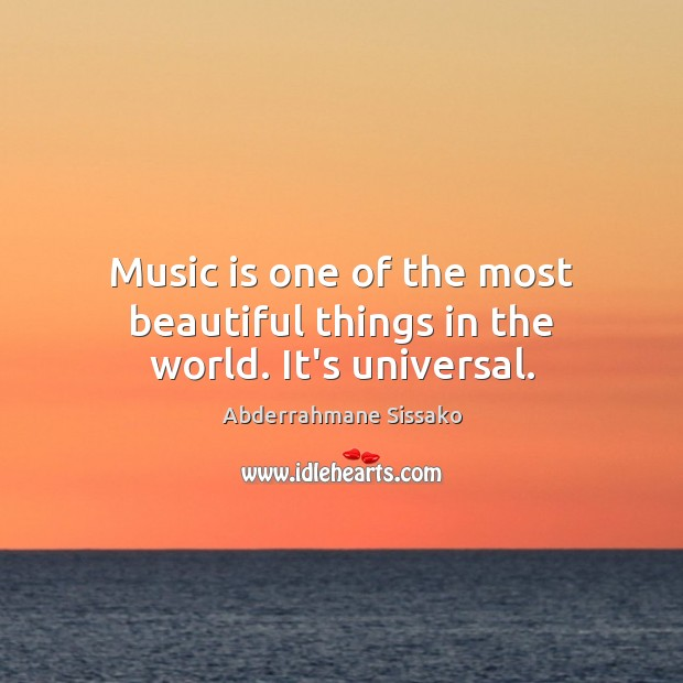 Image, Music is one of the most beautiful things in the world. It's universal.