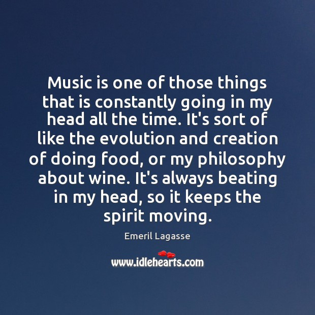Music is one of those things that is constantly going in my Emeril Lagasse Picture Quote