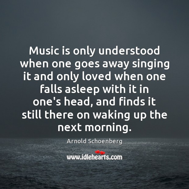 Image, Music is only understood when one goes away singing it and only