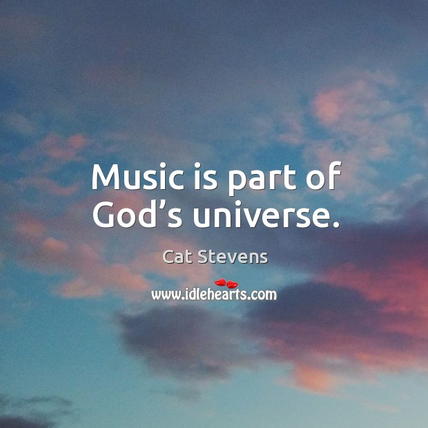 Music is part of God's universe. Image