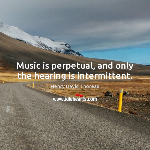 Music is perpetual, and only the hearing is intermittent. Music Quotes Image