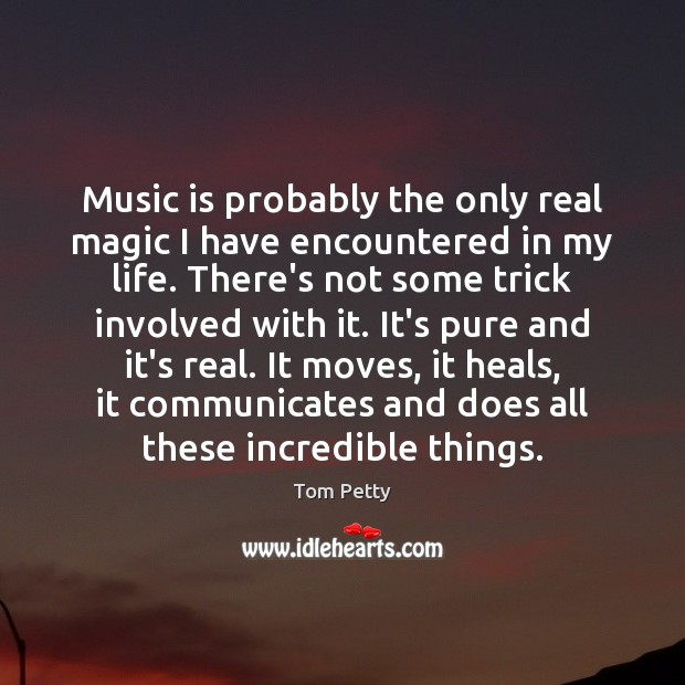 Music is probably the only real magic I have encountered in my Tom Petty Picture Quote