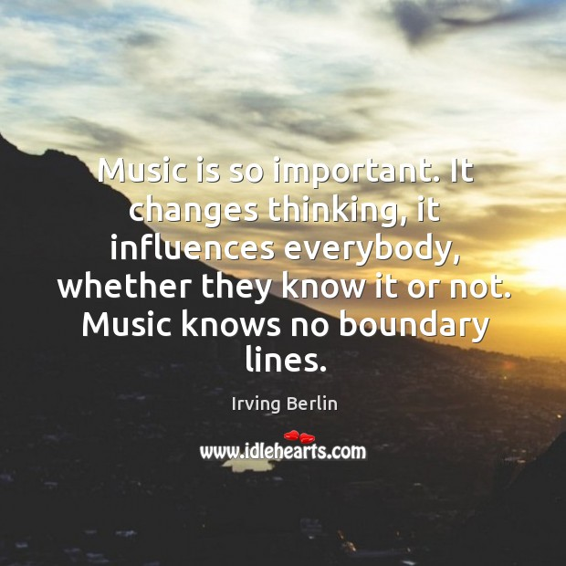 Image, Music is so important. It changes thinking, it influences everybody, whether they