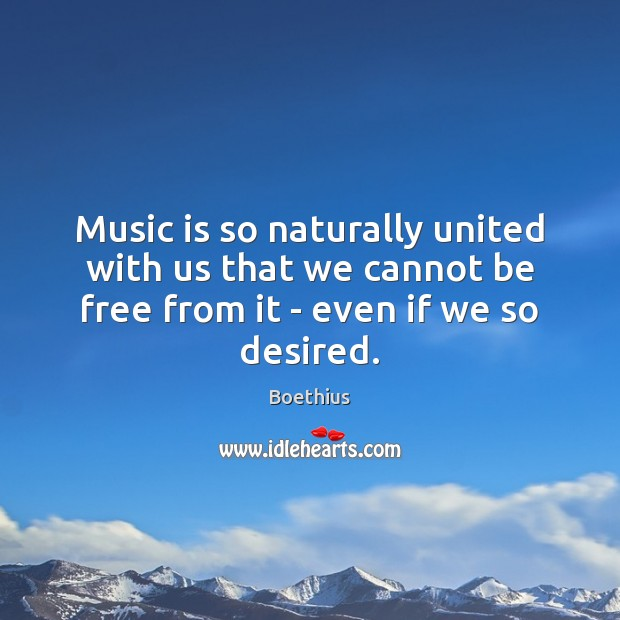 Image, Music is so naturally united with us that we cannot be free