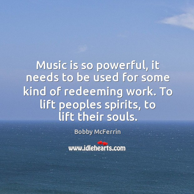 Music is so powerful, it needs to be used for some kind Bobby McFerrin Picture Quote