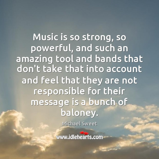Music is so strong, so powerful, and such an amazing tool and Image