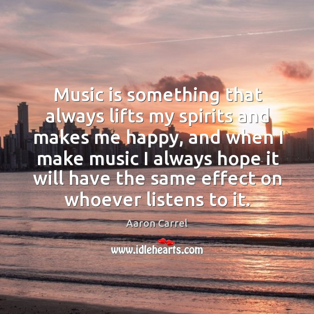 Image, Music is something that always lifts my spirits and makes me happy