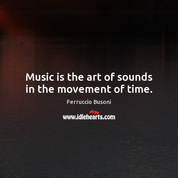 Music is the art of sounds in the movement of time. Image
