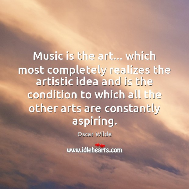 Music is the art… which most completely realizes the artistic idea and Image