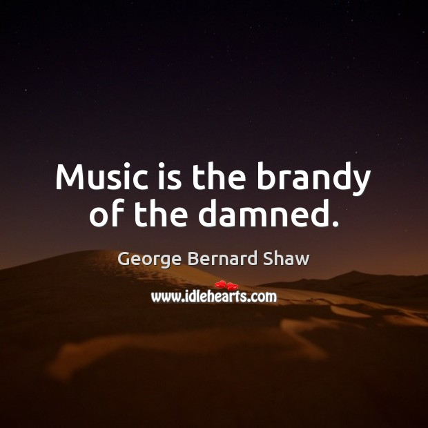Image, Music is the brandy of the damned.