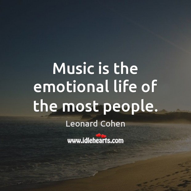 Music is the emotional life of the most people. Leonard Cohen Picture Quote