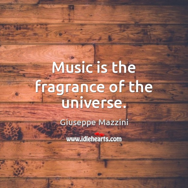 Music is the fragrance of the universe. Giuseppe Mazzini Picture Quote