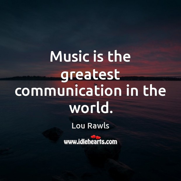 Music is the greatest communication in the world. Lou Rawls Picture Quote