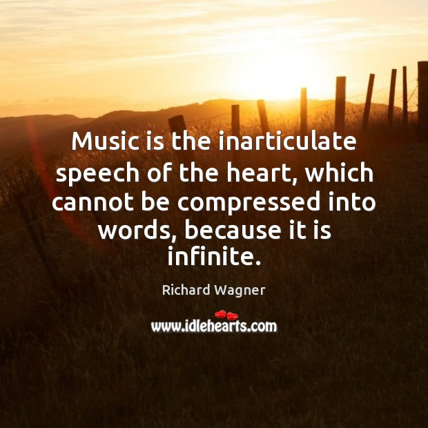 Music is the inarticulate speech of the heart, which cannot be compressed Richard Wagner Picture Quote
