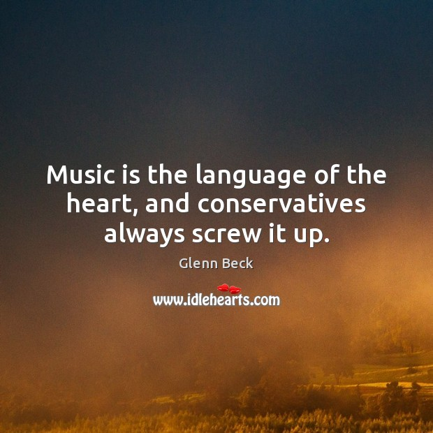 Image, Music is the language of the heart, and conservatives always screw it up.
