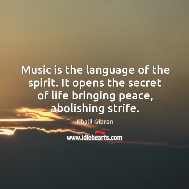 Image, Music is the language of the spirit. It opens the secret of