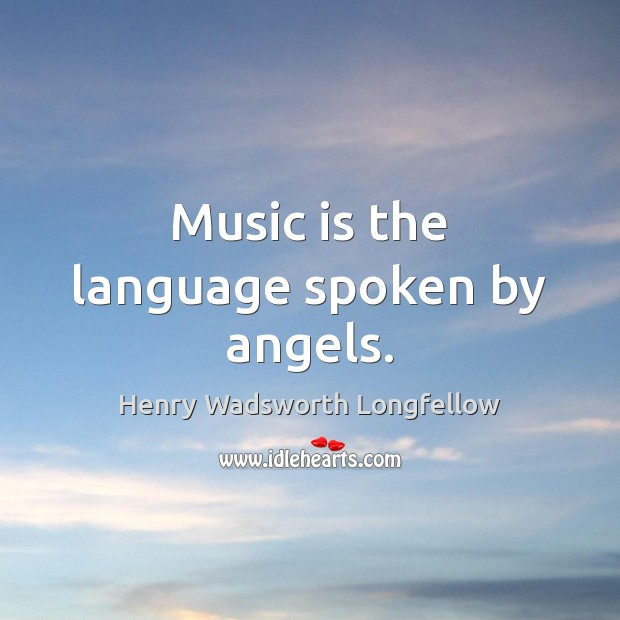 Image, Music is the language spoken by angels.