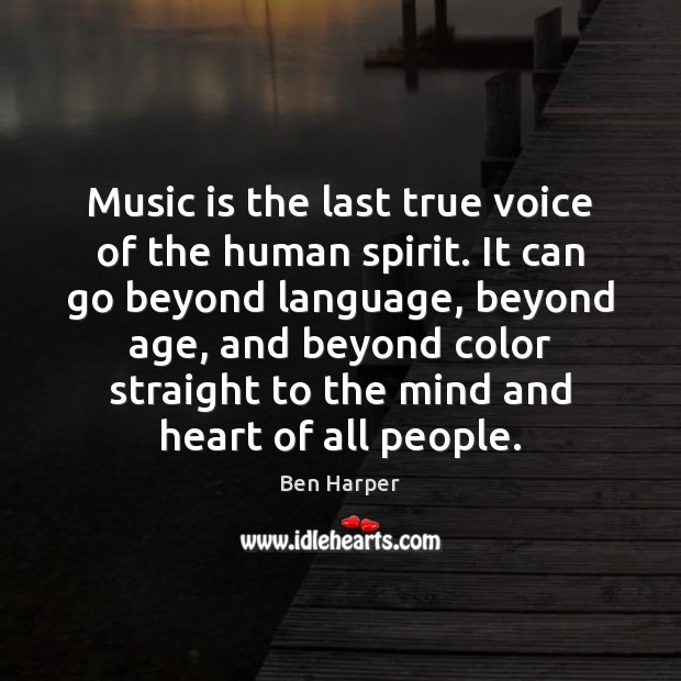 Music is the last true voice of the human spirit. It can Image