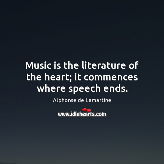 Music is the literature of the heart; it commences where speech ends. Alphonse de Lamartine Picture Quote