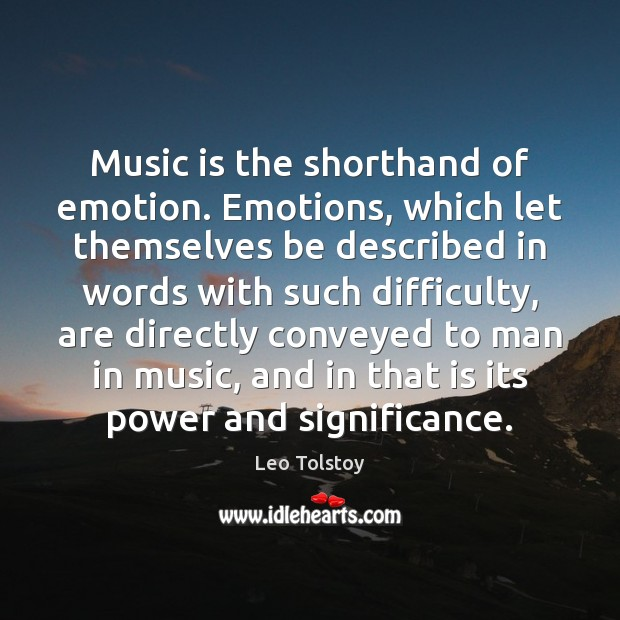 Image, Music is the shorthand of emotion. Emotions, which let themselves be described