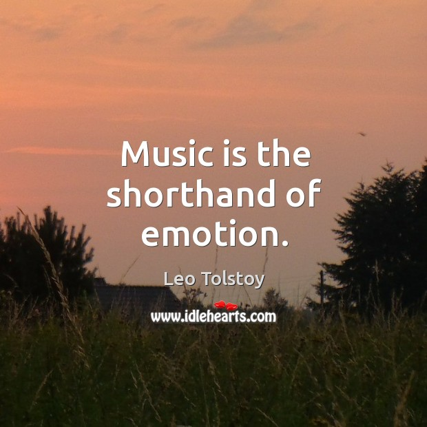Music is the shorthand of emotion. Image