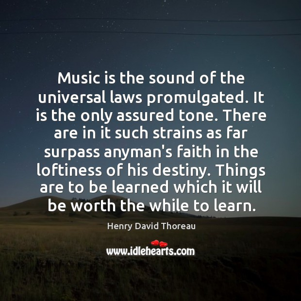 Music is the sound of the universal laws promulgated. It is the Image